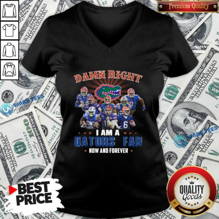 Damn Right I Am A Gators Fan Now And Forever V-neck- Design by Waretees.com