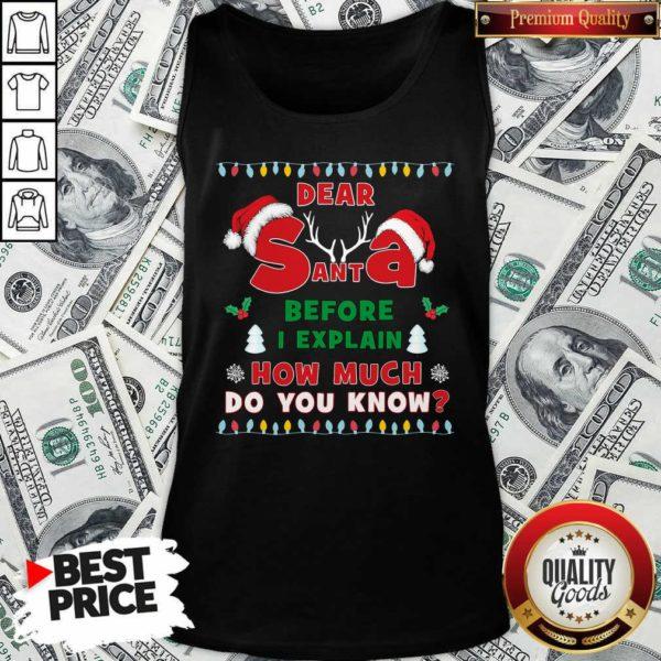 Dear Santa Before I Explain How Much Do You Know Christmas Tank Top - Design By Waretees.com