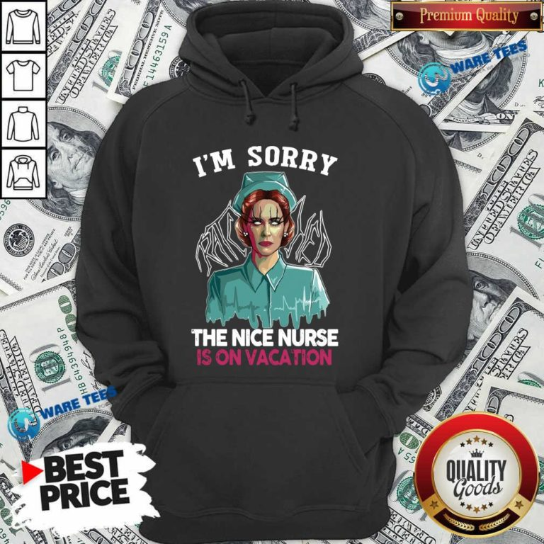 Good I'm Sorry The Nice Nurse Is On Vacation Hoodie - Design by Waretees.com