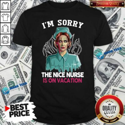 Good I'm Sorry The Nice Nurse Is On Vacation Shirt - Design by Waretees.com