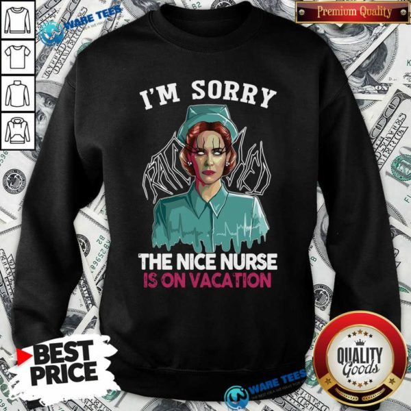 Good I'm Sorry The Nice Nurse Is On Vacation Sweatshirt - Design by Waretees.com