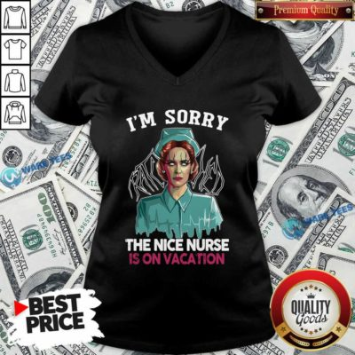 Good I'm Sorry The Nice Nurse Is On Vacation V-neck - Design by Waretees.com
