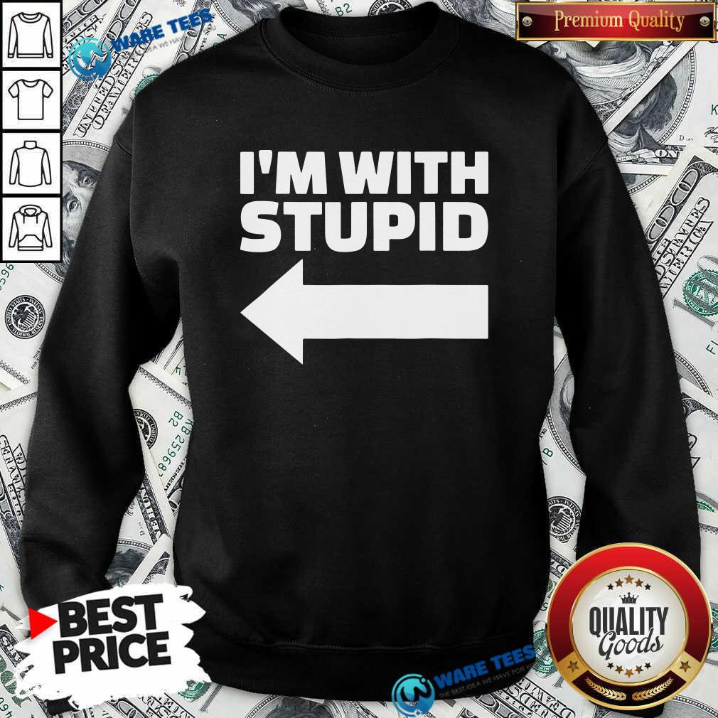 Good I'm With Stupid Sweatshirt - Design by Waretees.com
