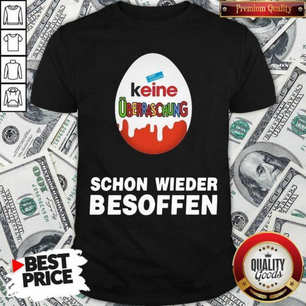 Good Keine Überraschung Schon Wieder Besoffen Shirt - Design by Waretees.com