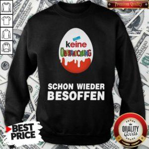 Good Keine Überraschung Schon Wieder Besoffen Sweatshirt - Design by Waretees.com