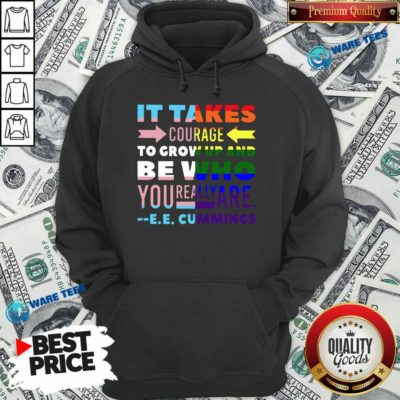 LGBT It Takes Courage To Grow Up And Be Who You Really Are Cummings Hoodie- Design by Waretees.com