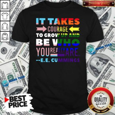 LGBT It Takes Courage To Grow Up And Be Who You Really Are Cummings Shirt- Design by Waretees.com