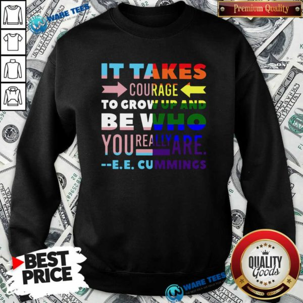 LGBT It Takes Courage To Grow Up And Be Who You Really Are Cummings Sweatshirt- Design by Waretees.com