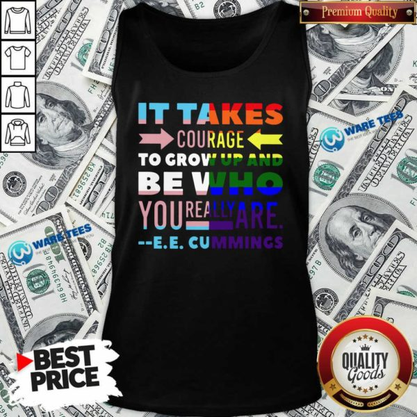 LGBT It Takes Courage To Grow Up And Be Who You Really Are Cummings Tank-Top- Design by Waretees.com