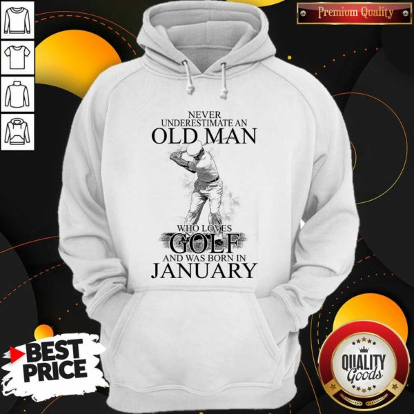 Good Never Underestimate An Old Man Who Loves Golf And Was Born In January Hoodie - Design by Waretees.com