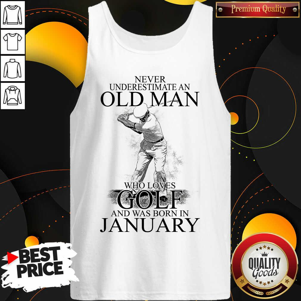 Good Never Underestimate An Old Man Who Loves Golf And Was Born In January Tank Top - Design by Waretees.com