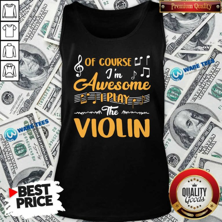 Good Of Course I'm Awesome I Play The Violin Tank Top - Design by Waretees.com