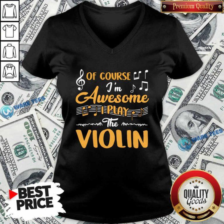 Good Of Course I'm Awesome I Play The Violin V-neck - Design by Waretees.com