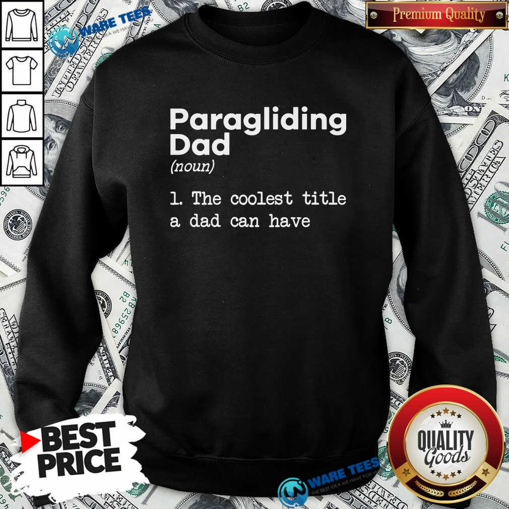 Paragliding Dad The Coolest Title A Dad Can Have Sweatshirt- Design by Waretees.com