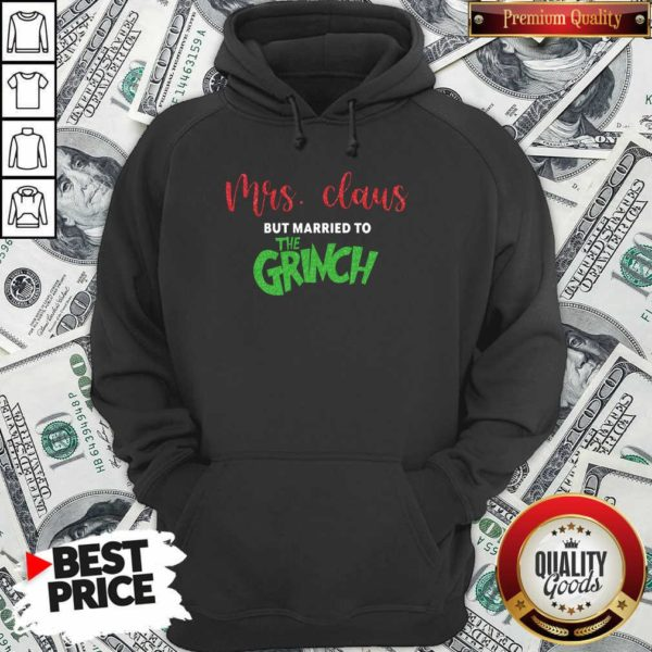 Good Pretty Mrs Claus But Married To The Grinch Christmas Hoodie - Design by Waretees.com