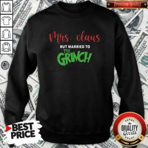 Good Pretty Mrs Claus But Married To The Grinch Christmas Sweatshirt - Design by Waretees.com
