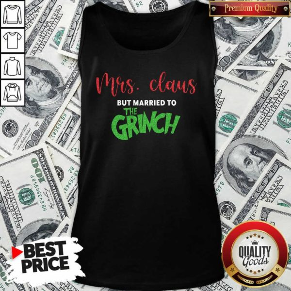 Good Pretty Mrs Claus But Married To The Grinch Christmas Tank Top - Design by Waretees.com