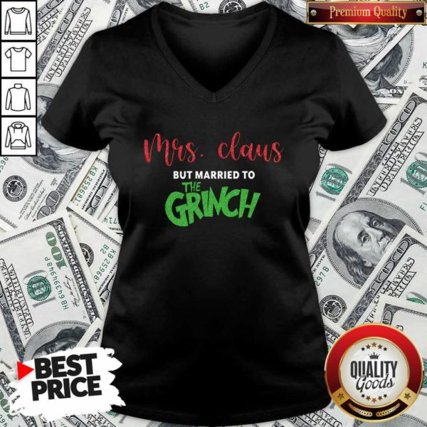 Good Pretty Mrs Claus But Married To The Grinch Christmas V-neck - Design by Waretees.com