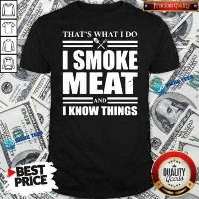 That's What I Do I Smoke Meat And I Know Things Shirt- Design by Waretees.com