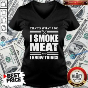 That's What I Do I Smoke Meat And I Know Things V-neck- Design by Waretees.com