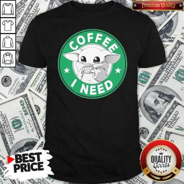 Baby Yoda Drink Coffee I Need Shirt - Design By Waretees.com