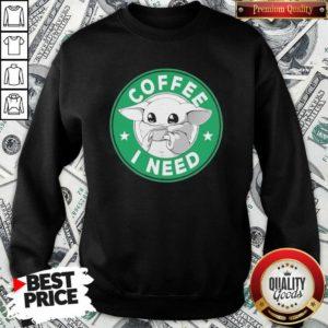 Baby Yoda Drink Coffee I Need Sweatshirt - Design By Waretees.com