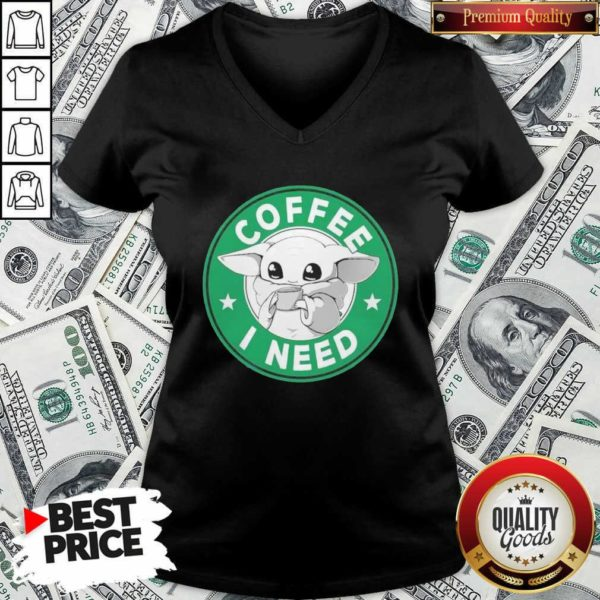 Baby Yoda Drink Coffee I Need V-neck - Design By Waretees.com