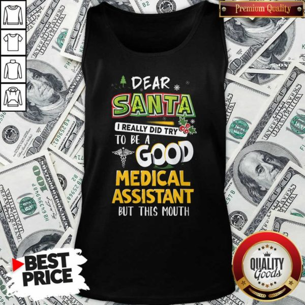 Dear Santa I Really Did Try To Be A Good Medical Assistant But This Mouth Tank Top - Design By Waretees.com