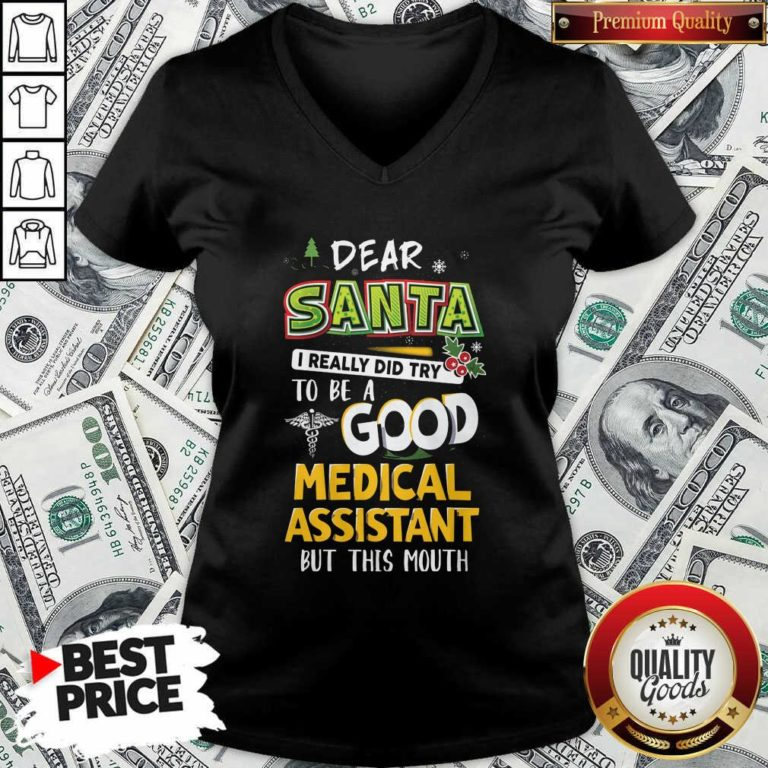 Dear Santa I Really Did Try To Be A Good Medical Assistant But This Mouth V-neck - Design By Waretees.com