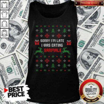 Sorry I'm Late I Was Eating Sarmale Romanian Christmas Tank Top - Design By Waretees.com