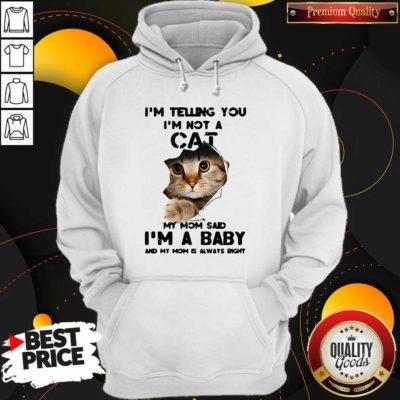 I'm Not A Cat My Mom Said I'm A Baby And My Mom Is Always Right Hoodie - Design by Waretees.com