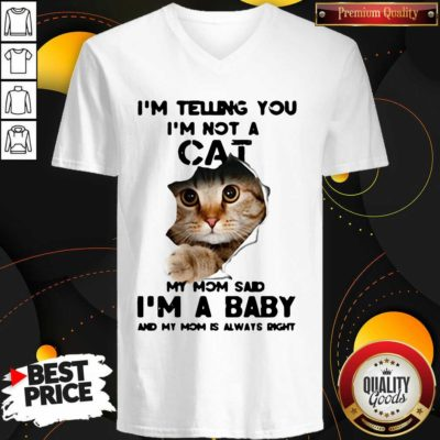 I'm Not A Cat My Mom Said I'm A Baby And My Mom Is Always Right V-neck - Design by Waretees.com