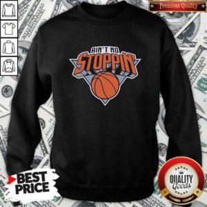 Nice Ain't No Stoppin' New York Basketball Sweatshirt - Design by Waretees.com