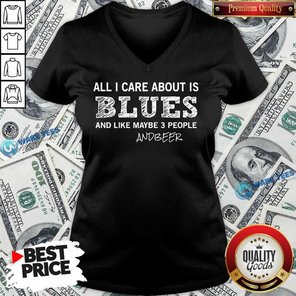 All I Care About Is Blues And Like Maybe 3 People And Beer V-neck- Design by Waretees.com