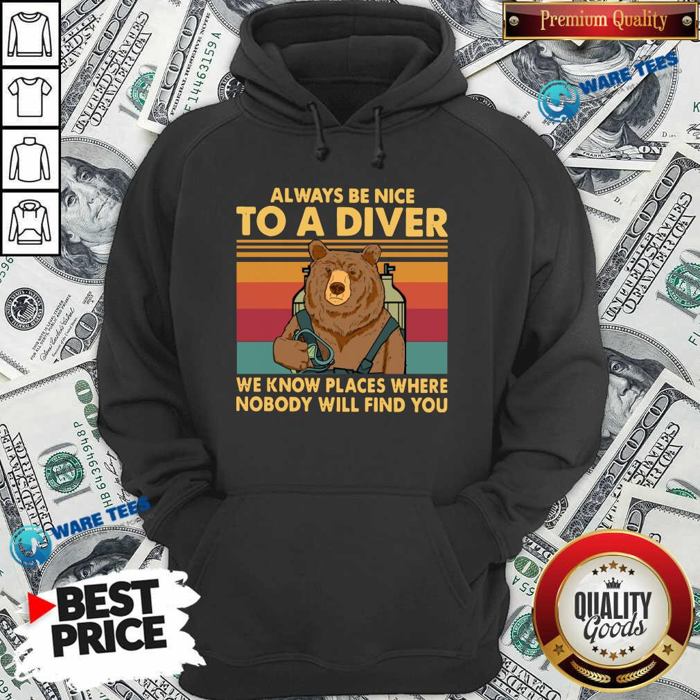 Nice Always Be Nice To A Diver We Know Places Where Nobody Will Find You Hoodie - Design by Waretees.com