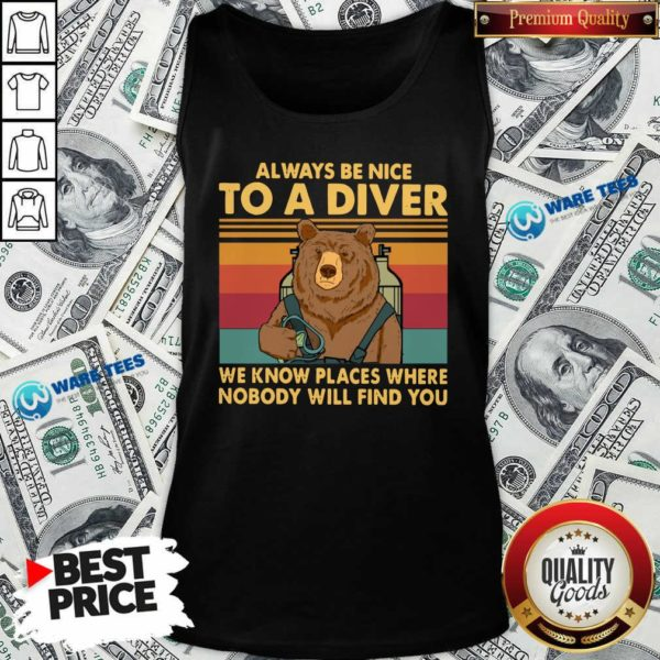 Nice Always Be Nice To A Diver We Know Places Where Nobody Will Find You Tank Top - Design by Waretees.com