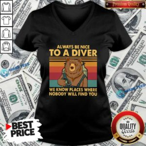Nice Always Be Nice To A Diver We Know Places Where Nobody Will Find You V-neck - Design by Waretees.com