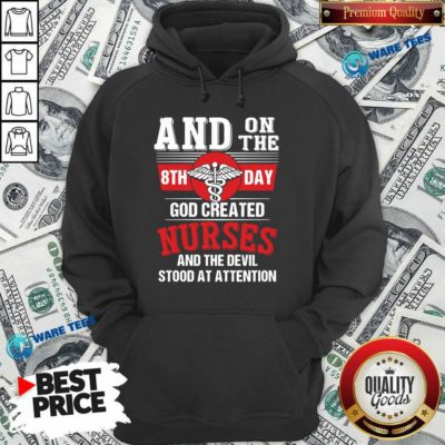 And On The 8th Day God Created Nurses And The Devil Stood At Attention Hoodie- Design by Waretees.com
