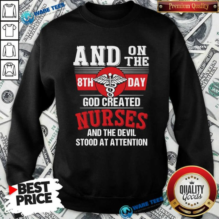 And On The 8th Day God Created Nurses And The Devil Stood At Attention Sweatshirt- Design by Waretees.com