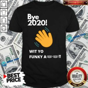 Nice Bye 2020! Quarantine Wit Yo Funky A Mask Shirt - Design by Waretees.com