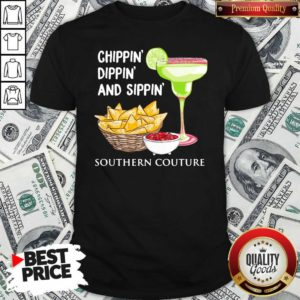 Chippin Dippin And Sippin Southern Couture Shirt - Design by Waretee.com