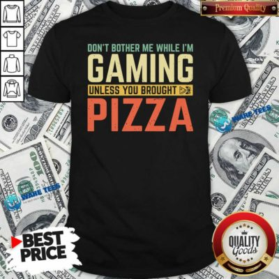 Nice Don't Bother Me While I'm Gaming Unless You Brought Pizza Shirt - Design by Waretees.com