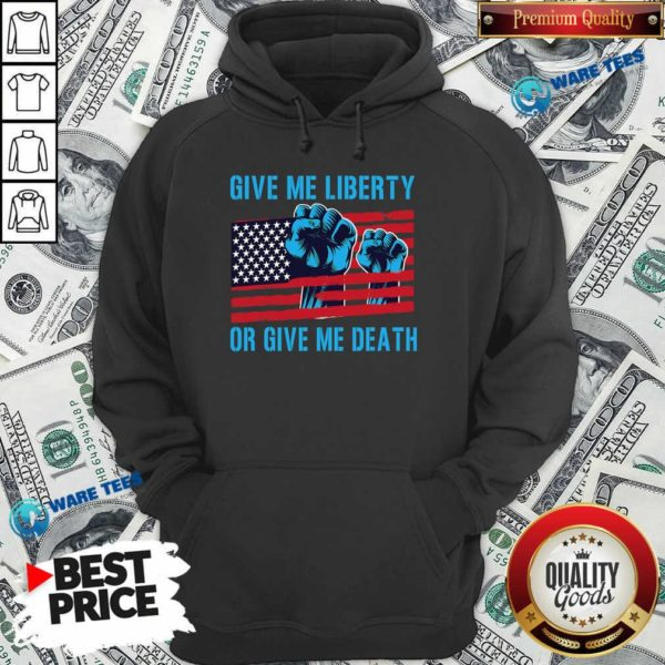 Give Me Liberty Or Give Me Death Patriotic Anti Lockdown Usa Flag Hoodie- Design by Waretees.com