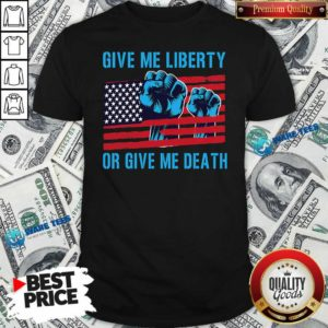 Give Me Liberty Or Give Me Death Patriotic Anti Lockdown Usa Flag Shirt- Design by Waretees.com