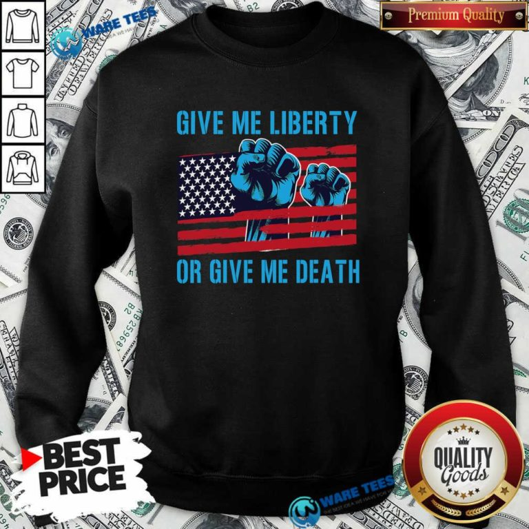 Give Me Liberty Or Give Me Death Patriotic Anti Lockdown Usa Flag Sweatshirt- Design by Waretees.com
