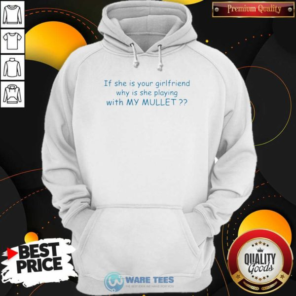 Nice If She If Your Girlfriend Why Is She Playing With My Mullet Hoodie - Design by Waretees.com