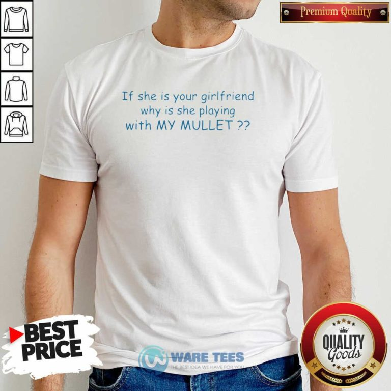 Nice If She If Your Girlfriend Why Is She Playing With My Mullet Shirt - Design by Waretees.com