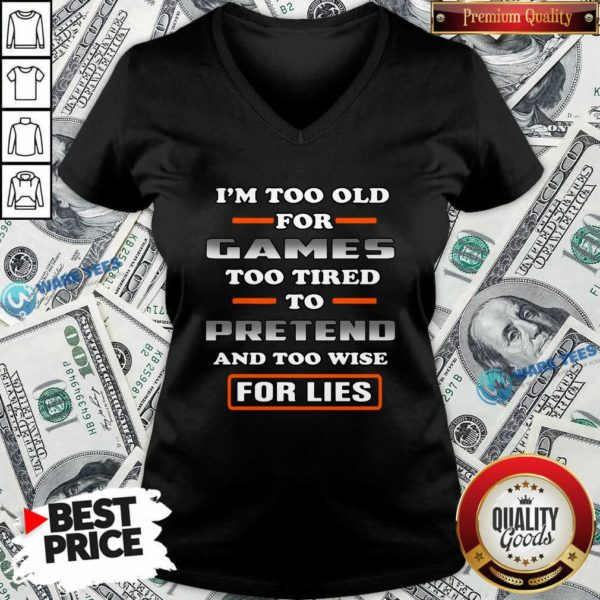 I'm Too Old For Games Too Tired To Pretend And Too Wise For Lies V-neck- Design by Waretees.com