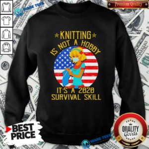 Knitting Is Not Hobby It's A 2020 Survival Skill American Flag Veteran Sweatshirt- Design by Waretees.com