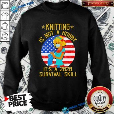 Knitting Is Not Hobby It's A 2020 Survival Skill American Flag Veteran Sweatshirt- Design by Waretees.com